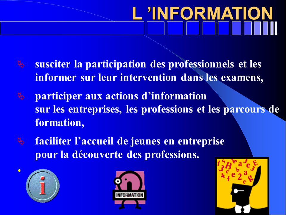 L 'INFORMATION susciter la participation des professionnels et les informer sur leur intervention dans les examens,