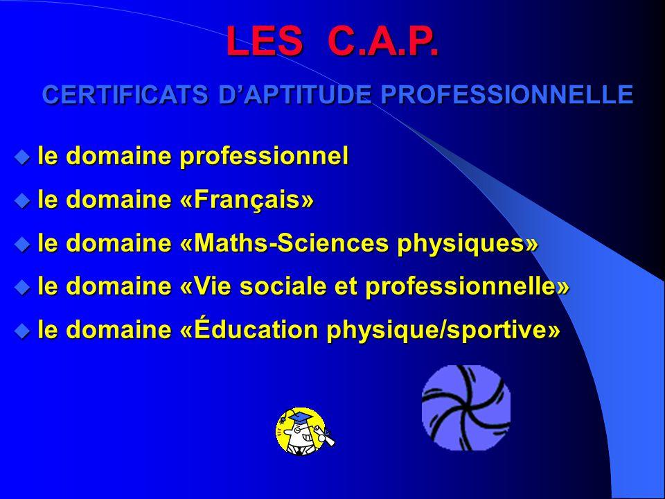 LES C.A.P. CERTIFICATS D'APTITUDE PROFESSIONNELLE