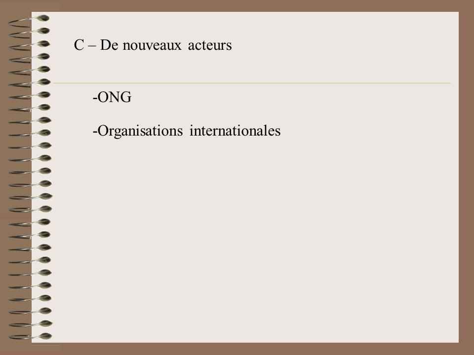 C – De nouveaux acteurs -ONG -Organisations internationales