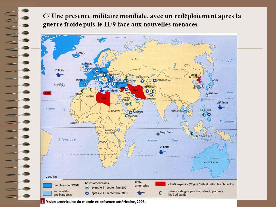 C/ Une présence militaire mondiale, avec un redéploiement après la guerre froide puis le 11/9 face aux nouvelles menaces
