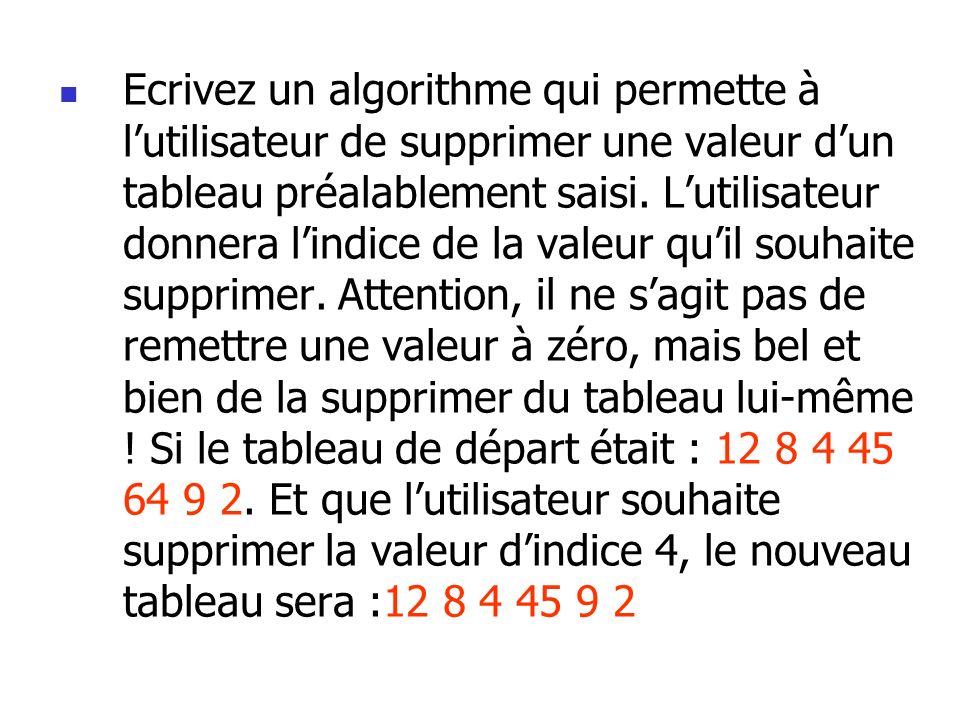 Ecrivez un algorithme qui permette à l'utilisateur de supprimer une valeur d'un tableau préalablement saisi.