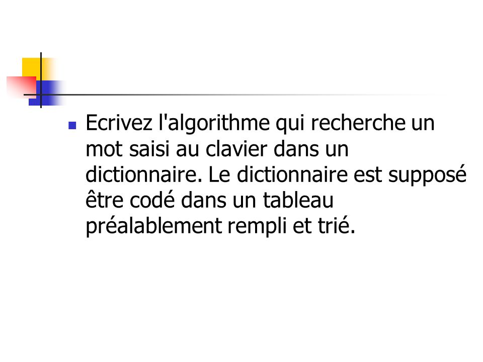 Ecrivez l algorithme qui recherche un mot saisi au clavier dans un dictionnaire.
