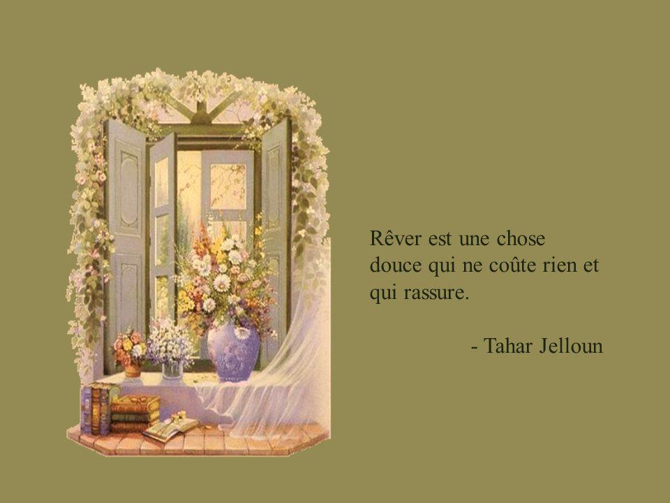 Rêver est une chose douce qui ne coûte rien et qui rassure.