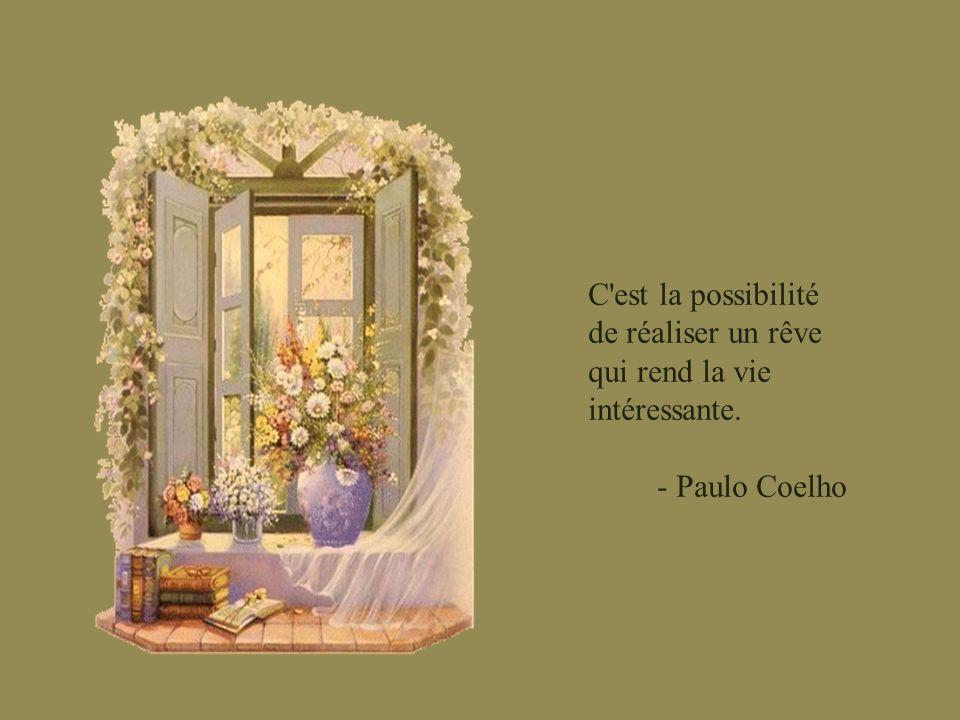 C est la possibilité de réaliser un rêve qui rend la vie intéressante.