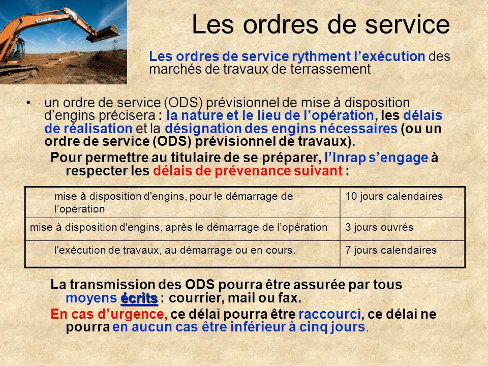 Les ordres de service Les ordres de service rythment l'exécution des marchés de travaux de terrassement.