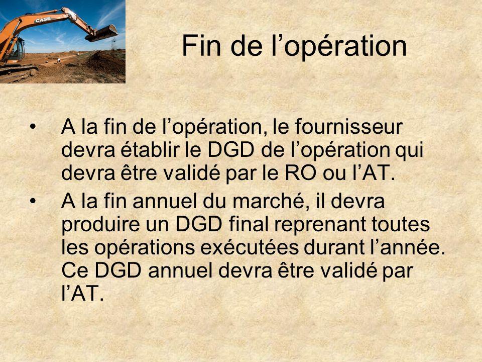 Fin de l'opération A la fin de l'opération, le fournisseur devra établir le DGD de l'opération qui devra être validé par le RO ou l'AT.