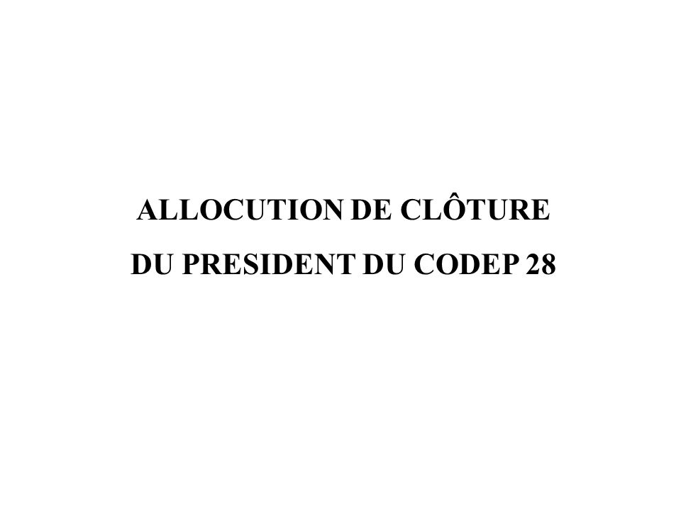 ALLOCUTION DE CLÔTURE DU PRESIDENT DU CODEP 28