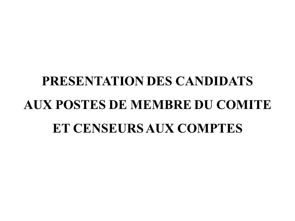 PRESENTATION DES CANDIDATS AUX POSTES DE MEMBRE DU COMITE