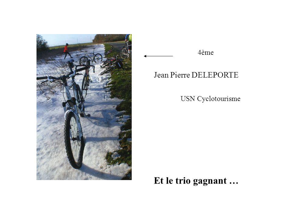 4ème Jean Pierre DELEPORTE USN Cyclotourisme Et le trio gagnant …