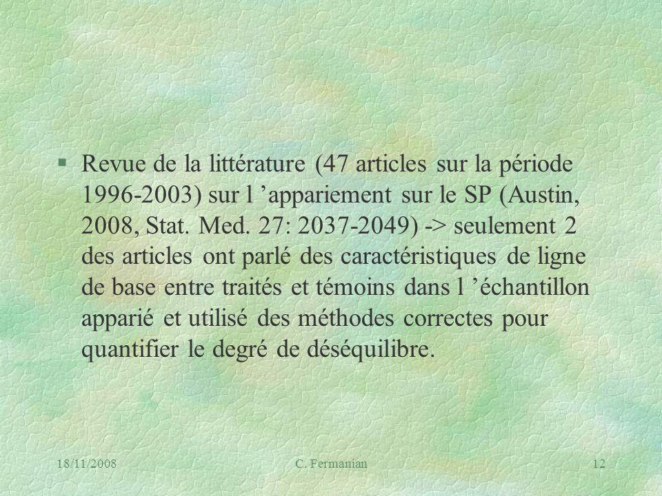 Revue de la littérature (47 articles sur la période 1996-2003) sur l 'appariement sur le SP (Austin, 2008, Stat. Med. 27: 2037-2049) -> seulement 2 des articles ont parlé des caractéristiques de ligne de base entre traités et témoins dans l 'échantillon apparié et utilisé des méthodes correctes pour quantifier le degré de déséquilibre.