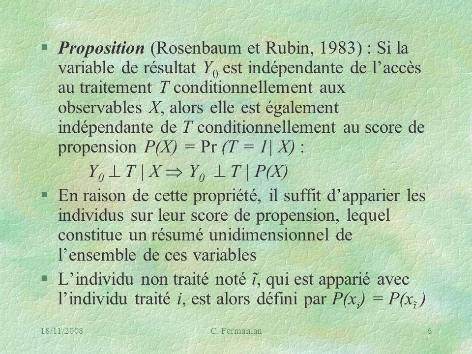 Proposition (Rosenbaum et Rubin, 1983) : Si la variable de résultat Y0 est indépendante de l'accès au traitement T conditionnellement aux observables X, alors elle est également indépendante de T conditionnellement au score de propension P(X) = Pr (T = 1| X) :