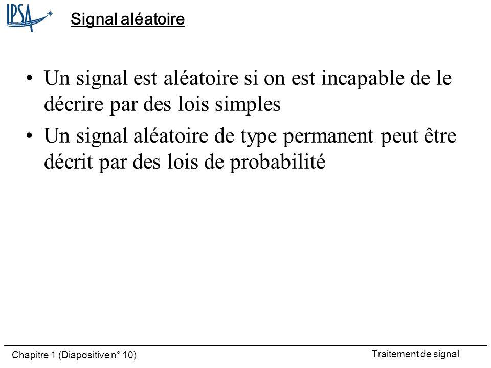 Signal aléatoire Un signal est aléatoire si on est incapable de le décrire par des lois simples.