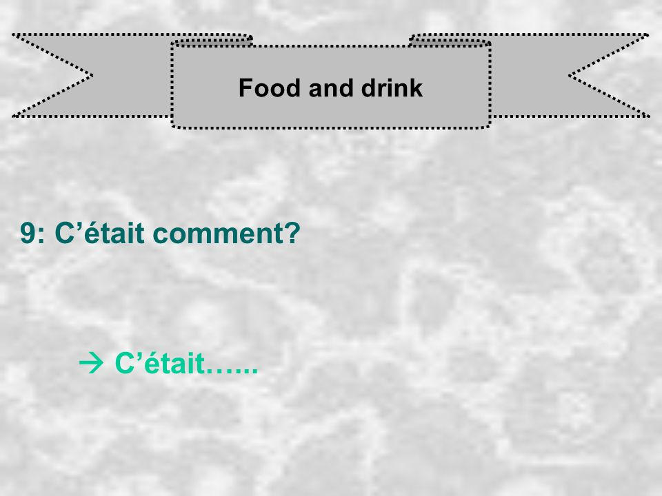 Food and drink 9: C'était comment  C'était…...