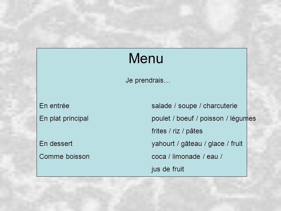 Menu Je prendrais… En entrée salade / soupe / charcuterie