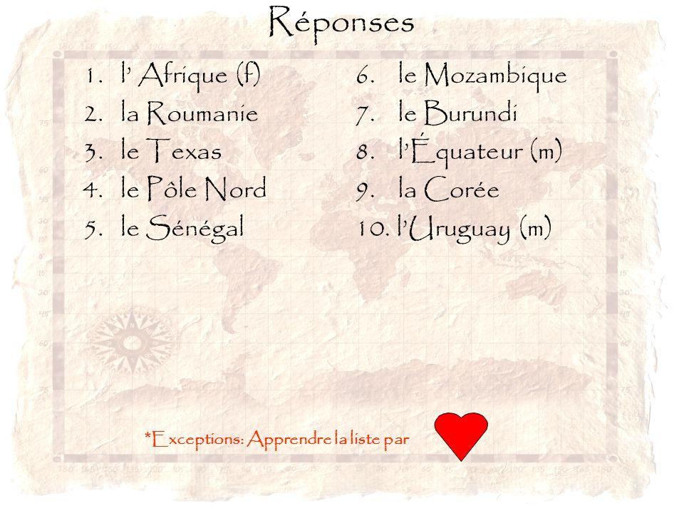 Réponses 1. l' Afrique (f) 2. la Roumanie 3. le Texas 4. le Pôle Nord