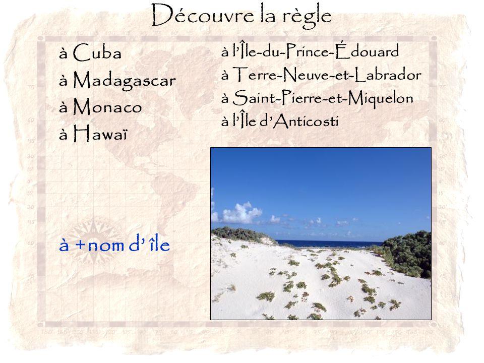 Découvre la règle à +nom d' île à Cuba à Madagascar à Monaco à Hawaï