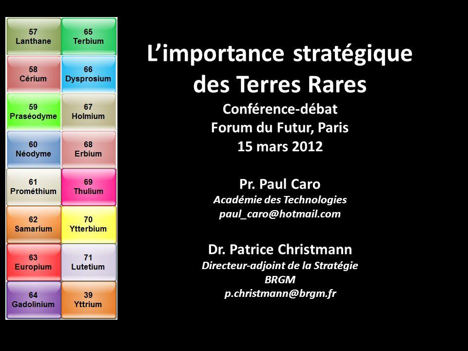 L'importance stratégique des Terres Rares Conférence-débat Forum du Futur, Paris 15 mars 2012 Pr.