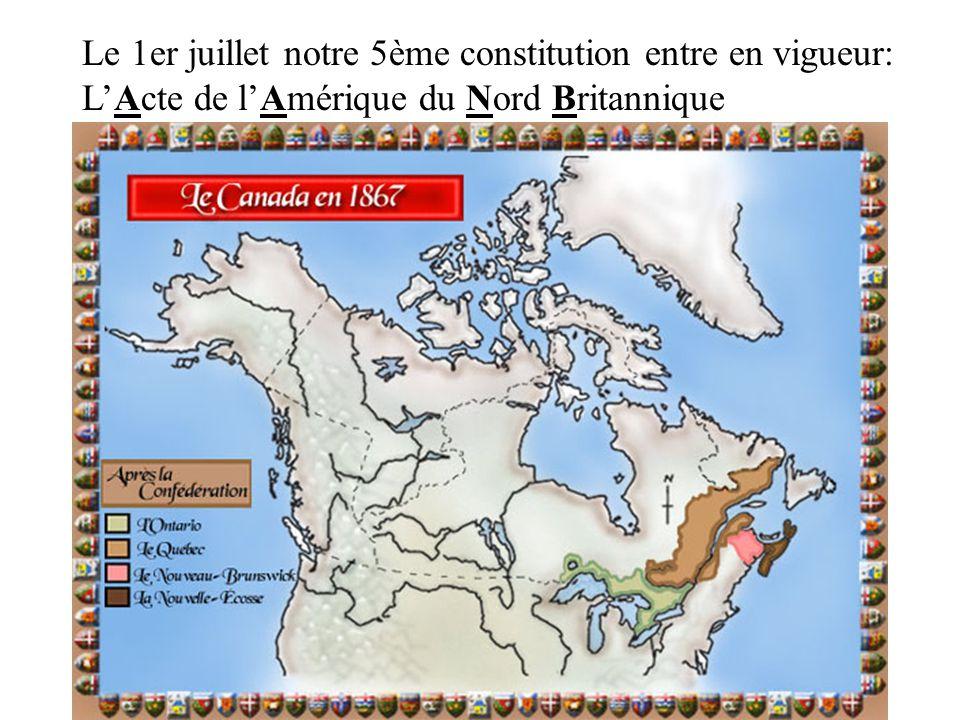Le 1er juillet notre 5ème constitution entre en vigueur: L'Acte de l'Amérique du Nord Britannique