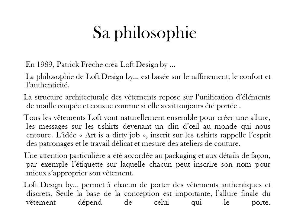 Sa philosophie En 1989, Patrick Frèche créa Loft Design by …