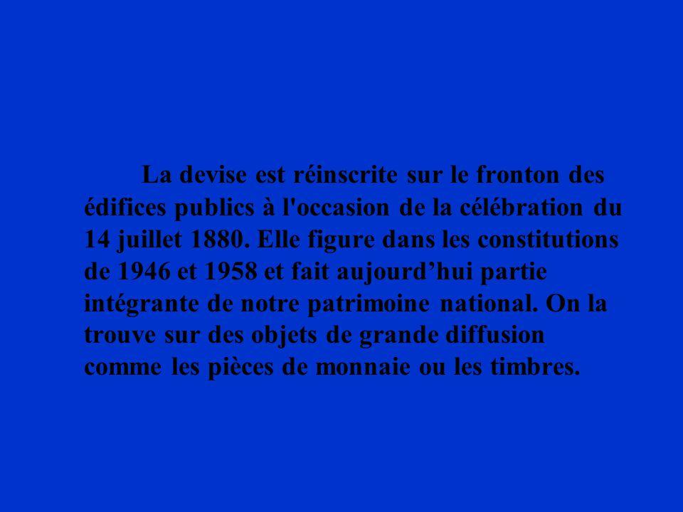 La devise est réinscrite sur le fronton des édifices publics à l occasion de la célébration du 14 juillet 1880.