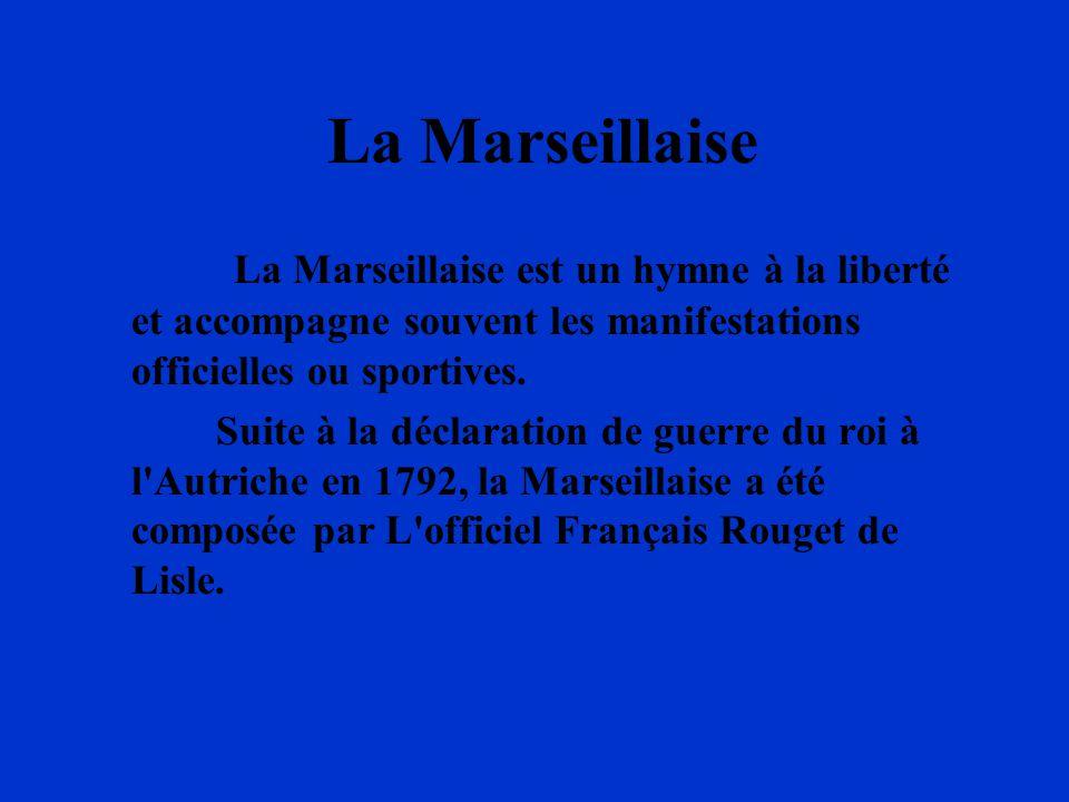 La Marseillaise La Marseillaise est un hymne à la liberté et accompagne souvent les manifestations officielles ou sportives.