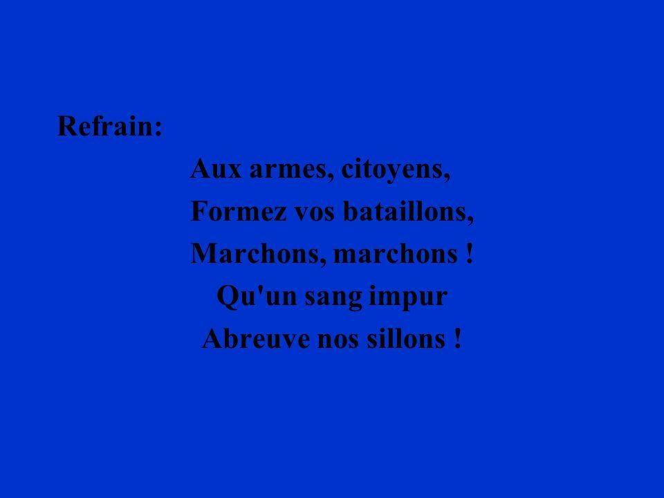Refrain: Aux armes, citoyens, Formez vos bataillons, Marchons, marchons .