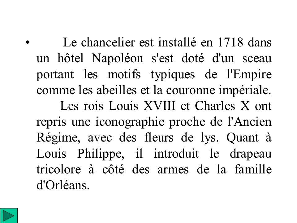 Le chancelier est installé en 1718 dans un hôtel Napoléon s est doté d un sceau portant les motifs typiques de l Empire comme les abeilles et la couronne impériale.