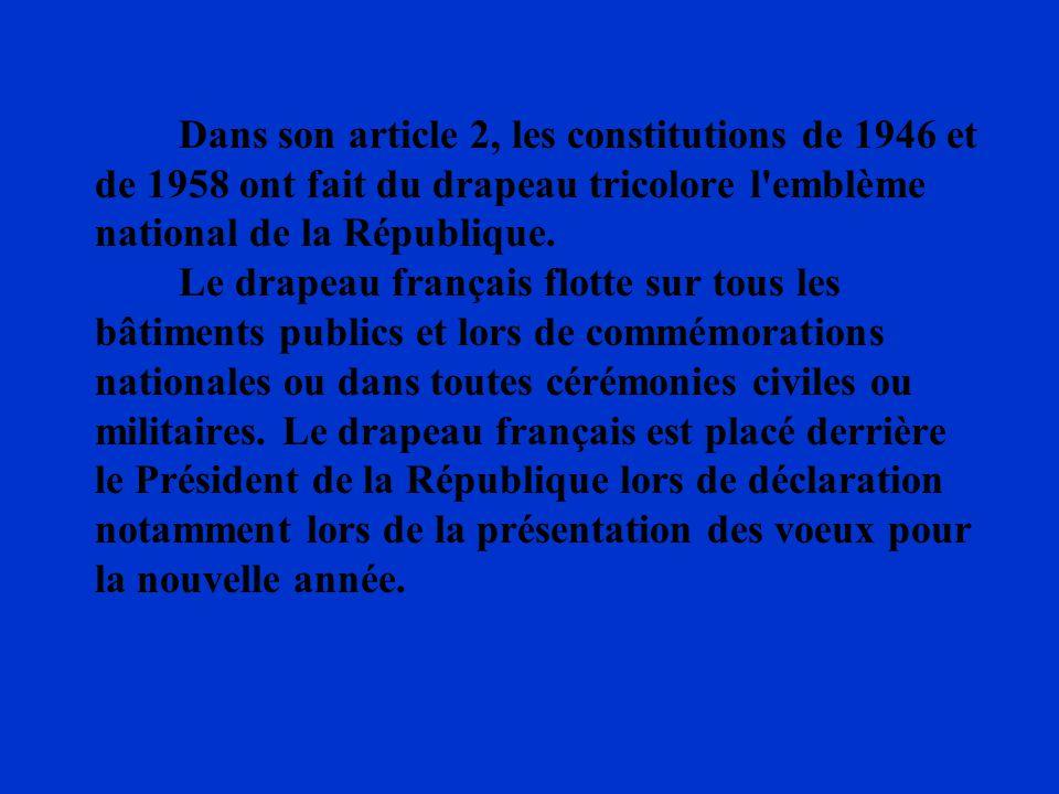 Dans son article 2, les constitutions de 1946 et de 1958 ont fait du drapeau tricolore l emblème national de la République.