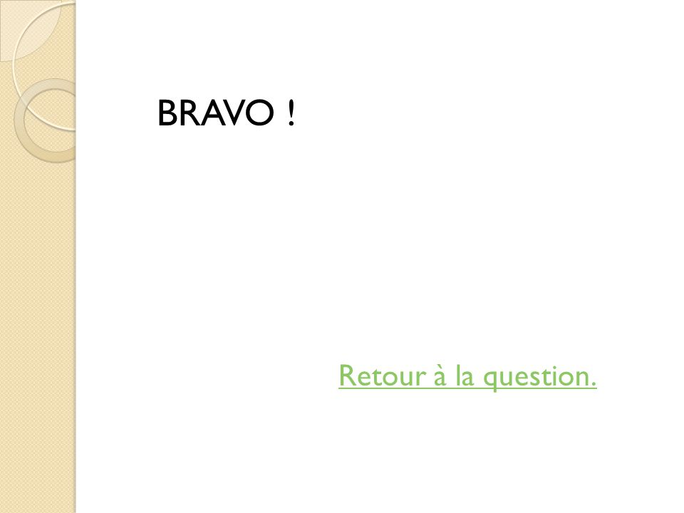 BRAVO ! Retour à la question.