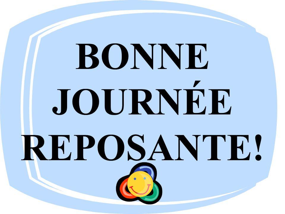 BONNE JOURNÉE REPOSANTE!