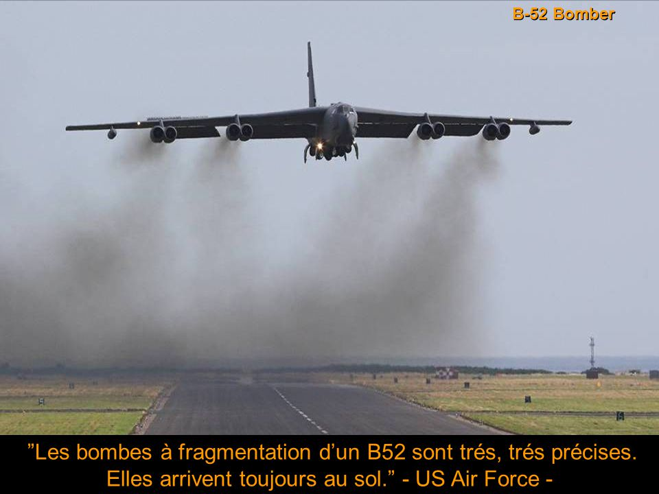 B-52 Bomber Les bombes à fragmentation d'un B52 sont trés, trés précises.
