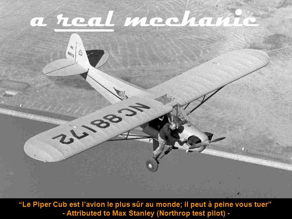 Le Piper Cub est l'avion le plus sûr au monde; il peut à peine vous tuer - Attributed to Max Stanley (Northrop test pilot) -