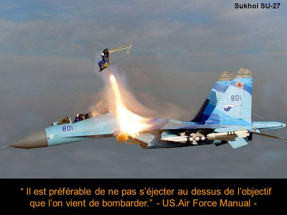 Sukhoi SU-27 Il est préférable de ne pas s'éjecter au dessus de l'objectif que l'on vient de bombarder. - US.Air Force Manual -