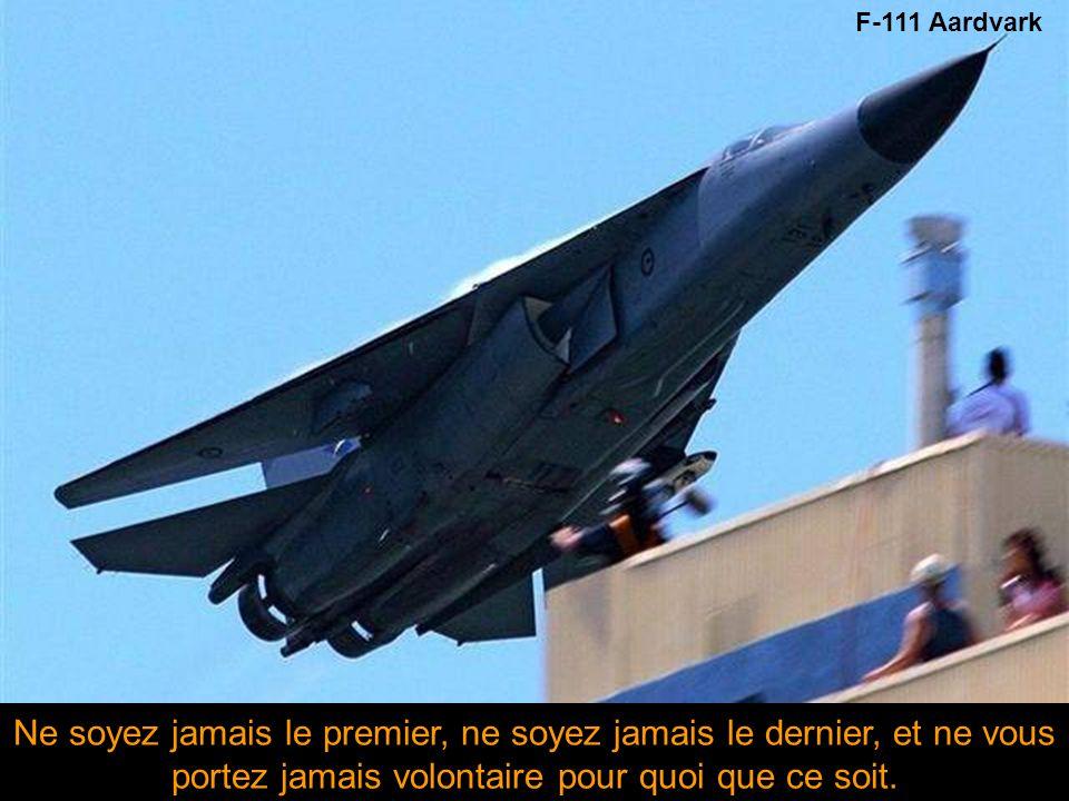 F-111 Aardvark Ne soyez jamais le premier, ne soyez jamais le dernier, et ne vous portez jamais volontaire pour quoi que ce soit.