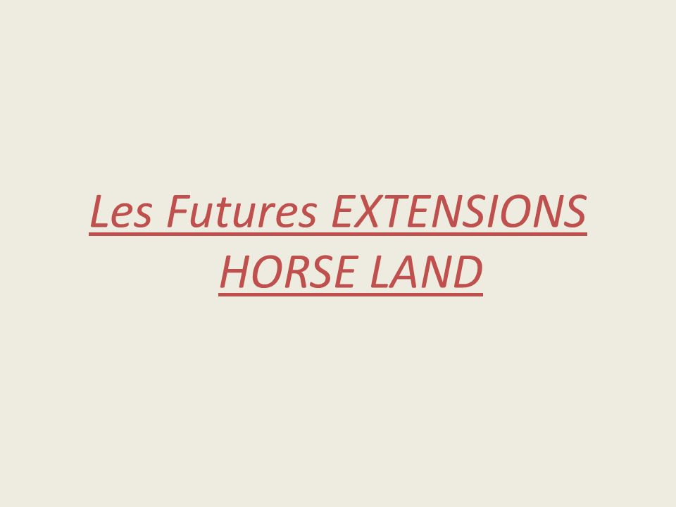 Les Futures EXTENSIONS HORSE LAND