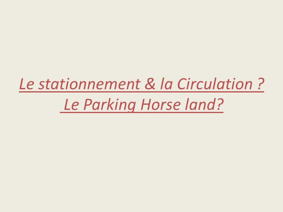 Le stationnement & la Circulation Le Parking Horse land