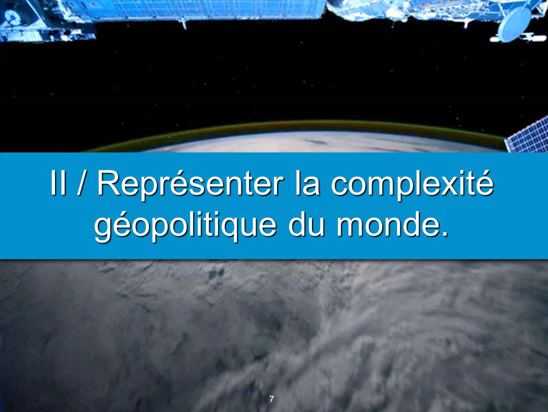 II / Représenter la complexité géopolitique du monde.
