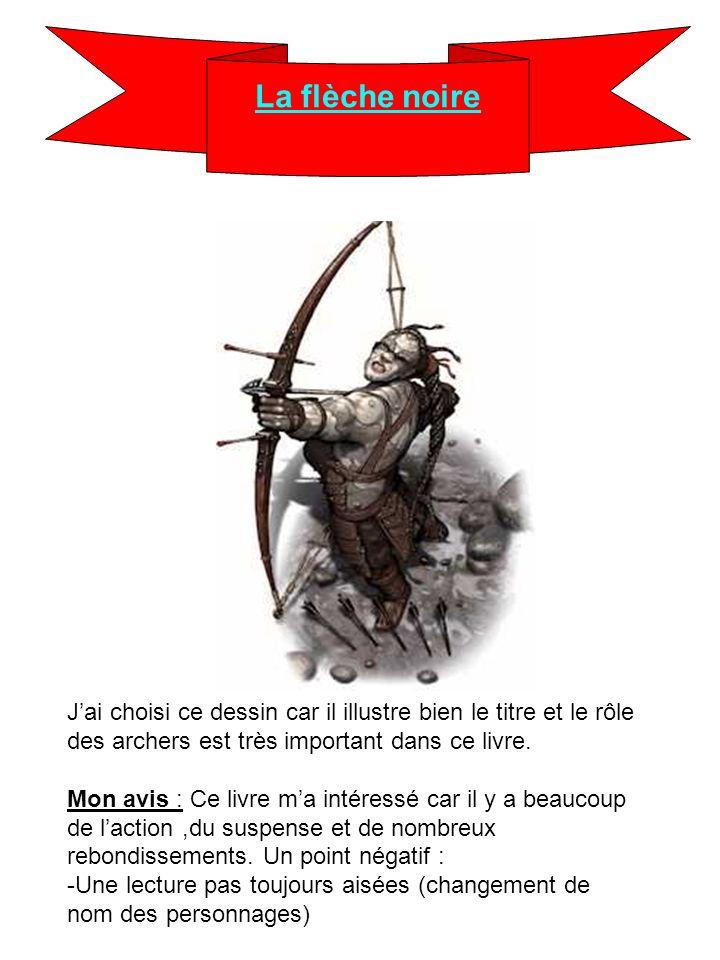 La flèche noireJ'ai choisi ce dessin car il illustre bien le titre et le rôle des archers est très important dans ce livre.