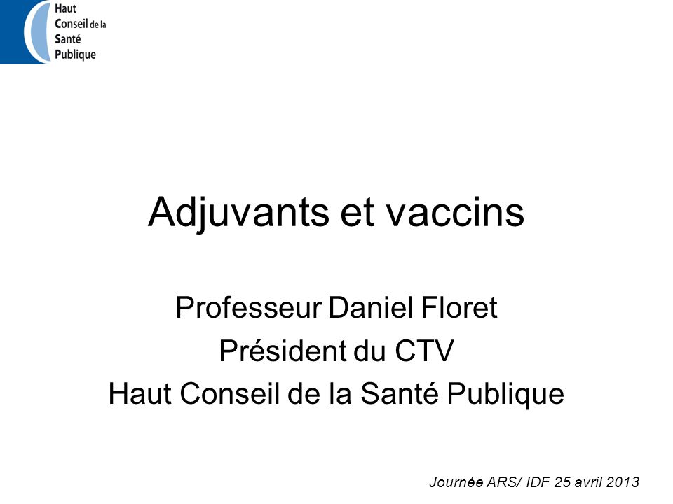 Adjuvants et vaccins Professeur Daniel Floret Président du CTV