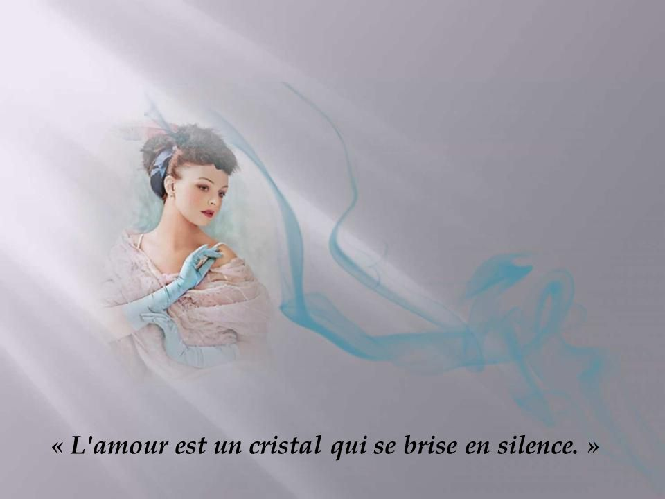 « L amour est un cristal qui se brise en silence. »