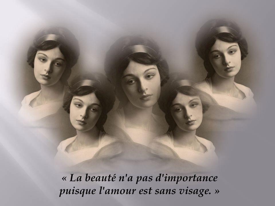 « La beauté n a pas d importance puisque l amour est sans visage. »