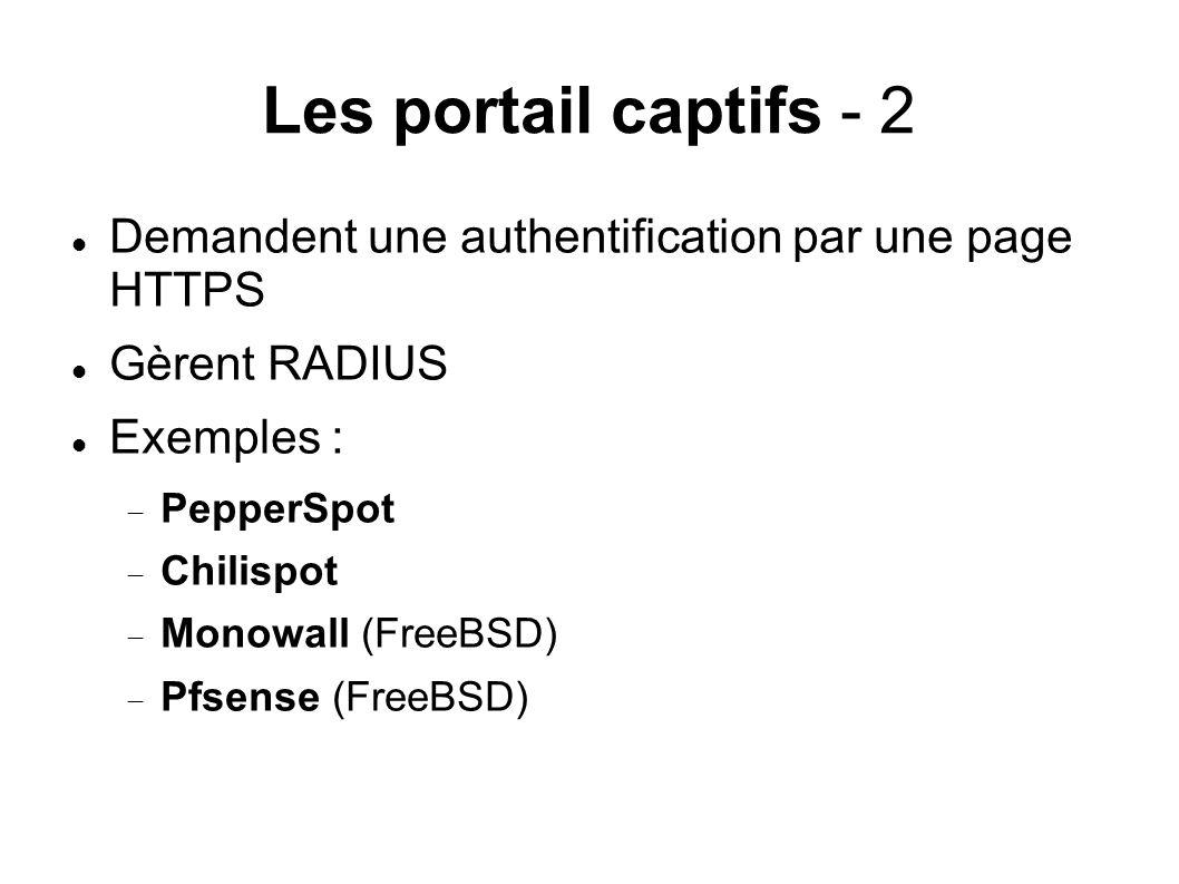 Les portail captifs - 2 Demandent une authentification par une page HTTPS. Gèrent RADIUS. Exemples :