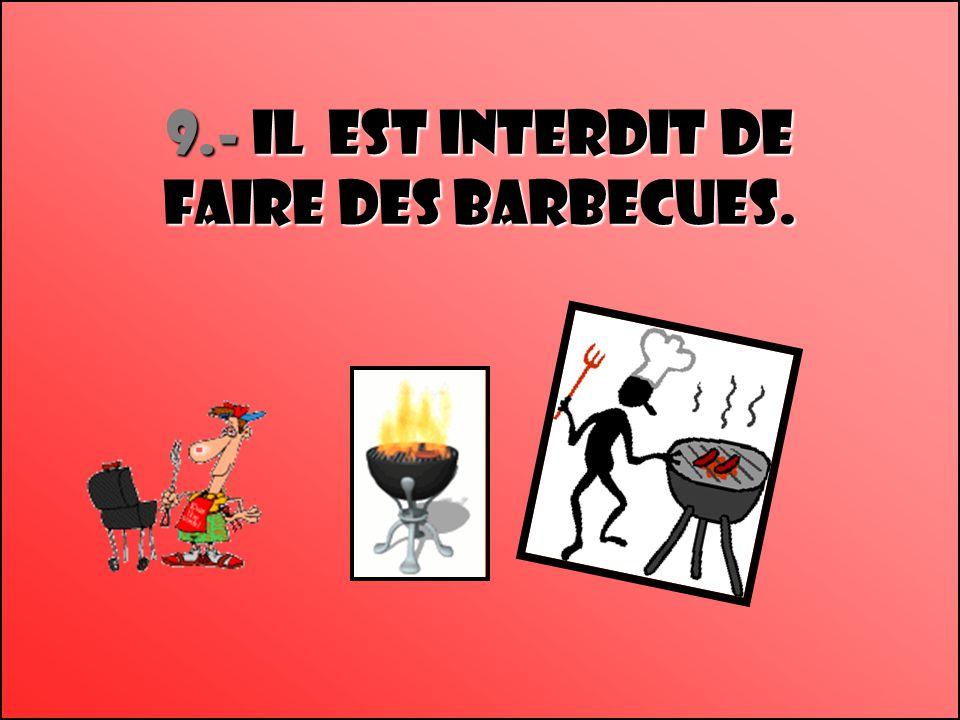 9.- il est interdit de faire DES barbecues.