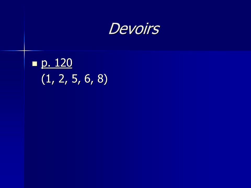 Devoirs p. 120 (1, 2, 5, 6, 8)