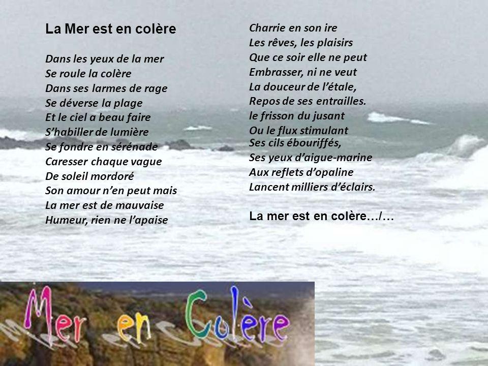 La Mer est en colère Charrie en son ire Les rêves, les plaisirs