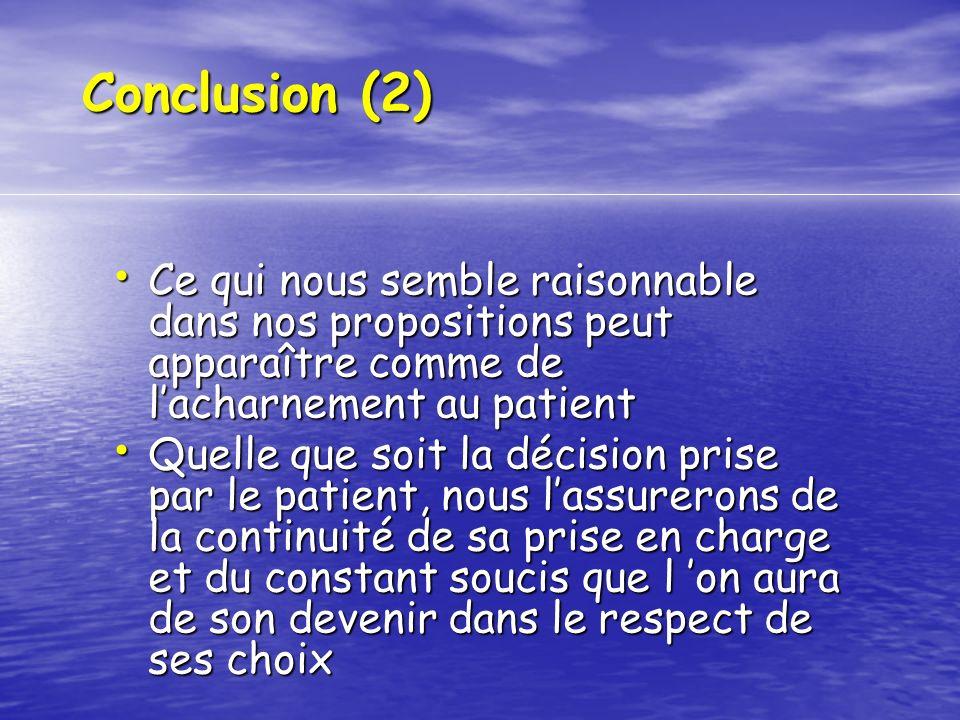 Conclusion (2) Ce qui nous semble raisonnable dans nos propositions peut apparaître comme de l'acharnement au patient.