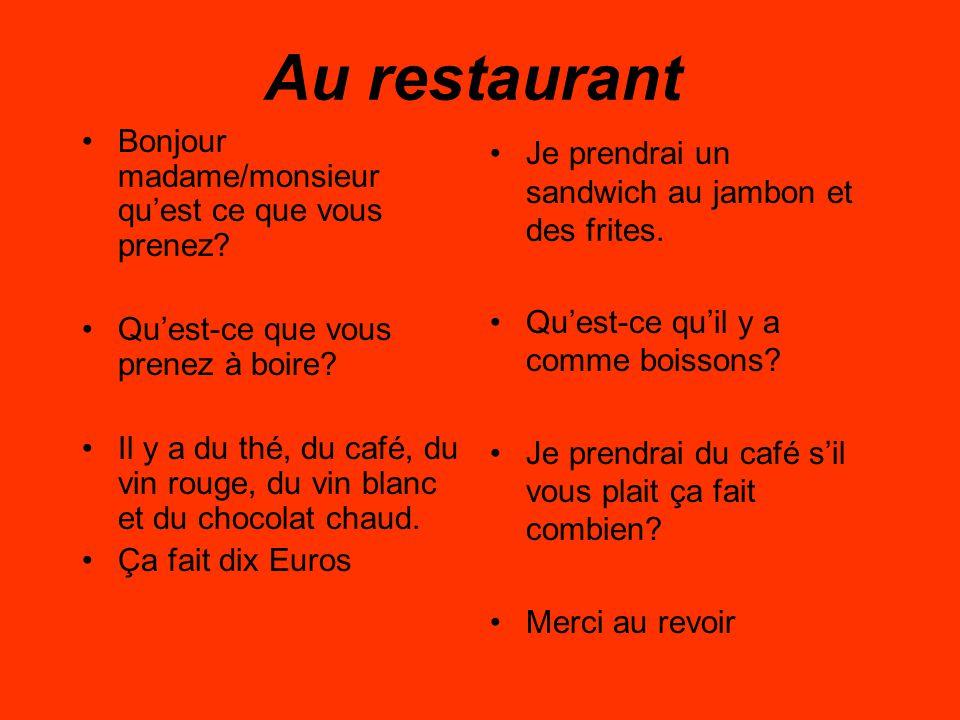 Au restaurant Bonjour madame/monsieur qu'est ce que vous prenez