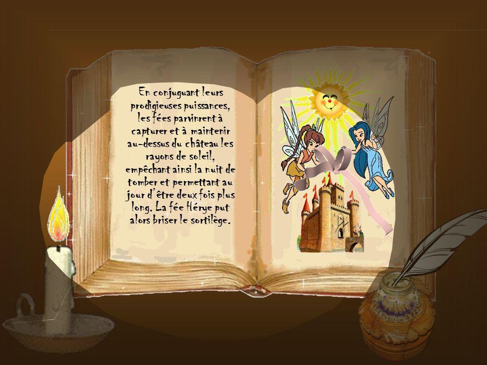 En conjuguant leurs prodigieuses puissances, les fées parvinrent à capturer et à maintenir au-dessus du château les rayons de soleil, empêchant ainsi la nuit de tomber et permettant au jour d'être deux fois plus long.