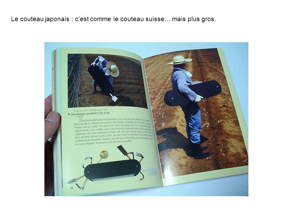 Le couteau japonais : c'est comme le couteau suisse… mais plus gros.