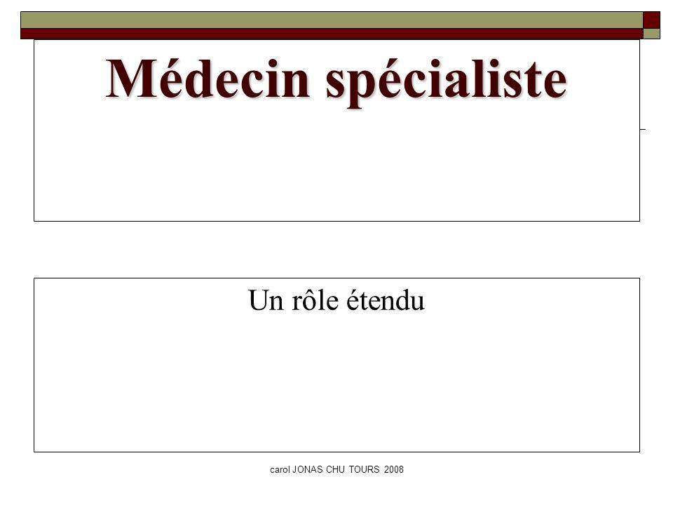Médecin spécialiste Un rôle étendu carol JONAS CHU TOURS 2008
